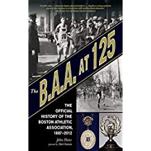 The B.A.A. at 125: The Official History of the Boston Athletic Association, 1887-2012 (English Edition)
