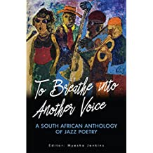 To Breathe into Another Voice: A South African Anthology of Jazz Poetry (English Edition)