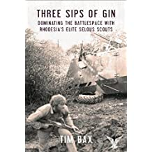 Three Sips of Gin: Dominating the Battlespace with Rhodesia's famed Selous Scouts (English Edition)
