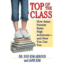 Top of the Class: How Asian Parents Raise High Achievers--and How You Can Too (English Edition)