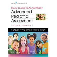Study Guide to Accompany Advanced Pediatric Assessment, Third Edition: A Case Study and Critical Thinking Review (English Edition)