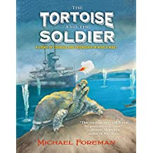 The Tortoise and the Soldier: A Story of Courage and Friendship in World War I (English Edition)