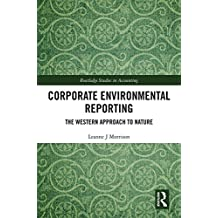 Corporate Environmental Reporting: The Western Approach to Nature (Routledge Studies in Accounting Book 33) (English Edition)