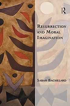 """Resurrection and Moral Imagination (Transcending Boundaries in Philosophy and Theology) (English Edition)"",作者:[Bachelard, Sarah]"