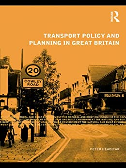 """""""Transport Policy and Planning in Great Britain (Natural and Built Environment Series) (English Edition)"""",作者:[Headicar, Peter]"""