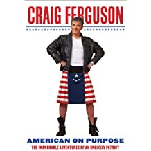 American on Purpose: The Improbable Adventures of an Unlikely Patriot (English Edition)