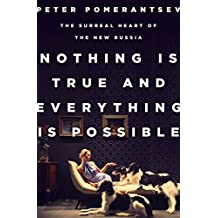 Nothing Is True and Everything Is Possible: The Surreal Heart of the New Russia (English Edition)