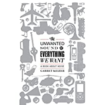 The Unwanted Sound of Everything We Want: A Book About Noise (English Edition)