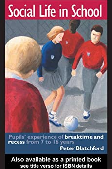 """Social Life in School: Pupils' experiences of breaktime and recess from 7 to 16 (Educational Change & Development S) (English Edition)"",作者:[Blatchford, Peter]"