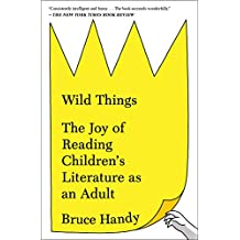 Wild Things: The Joy of Reading Children's Literature as an Adult (English Edition)