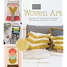 DIY Woven Art: Inspiration and Instruction for Handmade Wall Hangings, Rugs, Pillows and More! (English Edition)