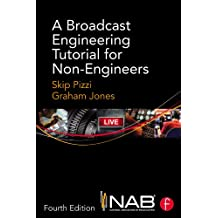 A Broadcast Engineering Tutorial for Non-Engineers (English Edition)