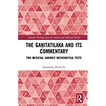 The Gaṇitatilaka and its Commentary: Two Medieval Sanskrit Mathematical Texts (Scientific Writings from the Ancient and Medieval World) (English Edition)