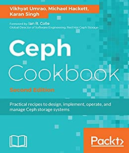 """Ceph Cookbook - Second Edition: Practical recipes to design, implement, operate, and manage Ceph storage systems (English Edition)"",作者:[Umrao, Vikhyat, Hackett, Michael, Singh, Karan]"