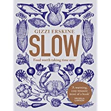 Slow: Food Worth Taking Time Over (English Edition)