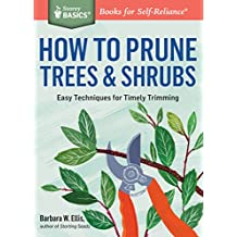 How to Prune Trees & Shrubs: Easy Techniques for Timely Trimming. A Storey BASICS® Title (English Edition)