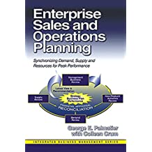 Enterprise Sales and Operations Planning: Synchronizing Demand, Supply and Resources for Peak Performance (Integrated Business Management) (English Edition)