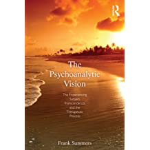 The Psychoanalytic Vision: The Experiencing Subject, Transcendence, and the Therapeutic Process (English Edition)