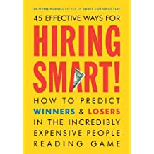 Hiring Smart!: How to Predict Winners and Losers in the Incredibly Expensive People-Reading Gam e (English Edition)