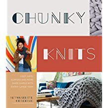Chunky Knits: Cozy Hats, Scarves and More Made Simple with Extra-Large Yarn (English Edition)