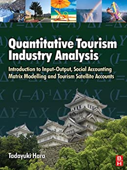 """Quantitative Tourism Industry Analysis: Introduction to Input-Output, Social Accounting Matrix Modelling and Tourism Satellite Accounts (English Edition)"",作者:[Tadayuki Hara]"
