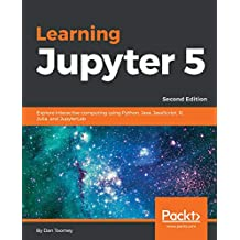 Learning Jupyter 5: Explore interactive computing using Python, Java, JavaScript, R, Julia, and JupyterLab, 2nd Edition (English Edition)