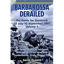 Barbarossa Derailed: The Battle for Smolensk 10 July-10 September 1941, Volume 1: The German Advance, The Encirclement Battle, and the First and Second ... 10 July-24 August 1941 (English Edition)