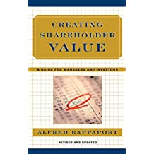 Creating Shareholder Value: A Guide For Managers And Investors (English Edition)