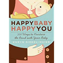 Happy Baby, Happy You: 500 Ways to Nurture the Bond with Your Baby (English Edition)