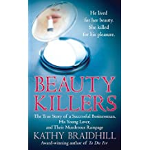 Beauty Killers: The True Story of a Successful Businessman, His Young Lover, and Their Murderous Rampage (English Edition)