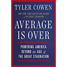 Average Is Over: Powering America Beyond the Age of the Great Stagnation (English Edition)
