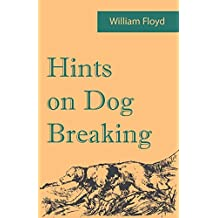 Hints on Dog Breaking (English Edition)