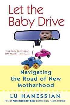 """Let the Baby Drive: Navigating the Road of New Motherhood (English Edition)"",作者:[Hanessian, Lu]"