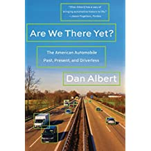 Are We There Yet?: The American Automobile Past, Present, and Driverless (English Edition)