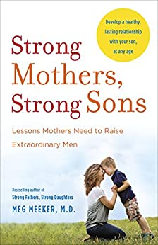 """""""Strong Mothers, Strong Sons: Lessons Mothers Need to Raise Extraordinary Men (English Edition)"""",作者:[Meeker Md, Meg]"""