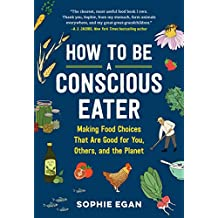 How to Be a Conscious Eater: Making Food Choices That Are Good for You, Others, and the Planet (English Edition)