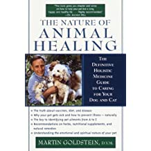 The Nature of Animal Healing: The Definitive Holistic Medicine Guide to Caring for Your Dog and Cat (English Edition)