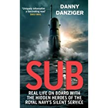 Sub: Real Life on Board with the Hidden Heroes of the Royal Navy's Silent Service (English Edition)