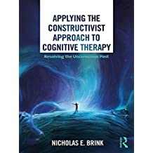 Applying the Constructivist Approach to Cognitive Therapy: Resolving the Unconscious Past (English Edition)