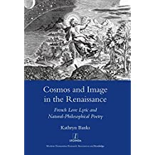 Cosmos and Image in the Renaissance: French Love Lyric and Natural-philosophical Poetry (English Edition)