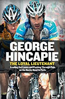 """The Loyal Lieutenant: Leading Out Lance and Pushing Through the Pain on the Rocky Road to Paris (English Edition)"",作者:[George Hincapie, Craig Hummer]"