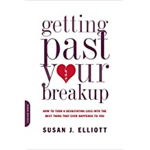 Getting Past Your Breakup: How to Turn a Devastating Loss into the Best Thing That Ever Happened to You (English Edition)
