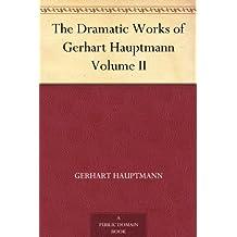 The Dramatic Works of Gerhart Hauptmann Volume II (免费公版书) (English Edition)