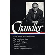 Raymond Chandler: Later Novels and Other Writings (LOA #80): The Lady in the Lake / The Little Sister / The Long Goodbye / Playback / Double  Indemnity (screenplay) / essays and letters