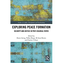 Exploring Peace Formation: Security and Justice in Post-Colonial States (Studies in Conflict, Development and Peacebuilding) (English Edition)
