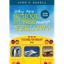 Why Are School Buses Always Yellow?: Teaching for Inquiry, K-8 (Corwin Teaching Essentials) (English Edition)