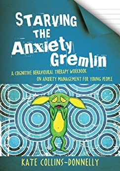 """""""Starving the Anxiety Gremlin: A Cognitive Behavioural Therapy Workbook on Anxiety Management for Young People (Gremlin and Thief CBT Workbooks 1) (English Edition)"""",作者:[Collins-Donnelly, Kate]"""