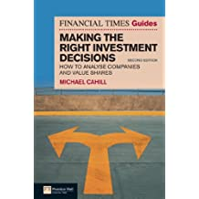 Financial Times Guide to Making the Right Investment Decisions: How to Analyse Companies and Value Shares (The FT Guides) (English Edition)