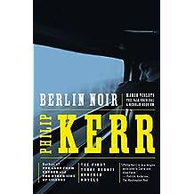 Berlin Noir: The First Three Bernie Gunther Novels (A Bernie Gunther Novel) (English Edition)