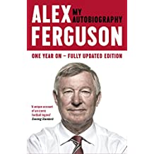 ALEX FERGUSON My Autobiography: The autobiography of the legendary Manchester United manager (English Edition)